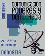 """Donostia, 21-23 de octubre: Seminario """"Comunicación, poderes y democracia"""""""